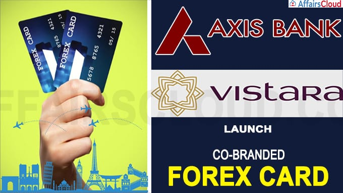 Axis Bank, Vistara launch co-branded forex card