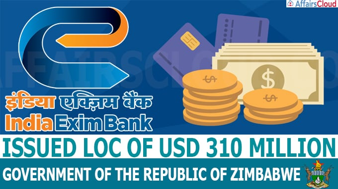 Exim Bank's Government of India issued LOC of USD 310 million to the Government of the Republic of Zimbabwe