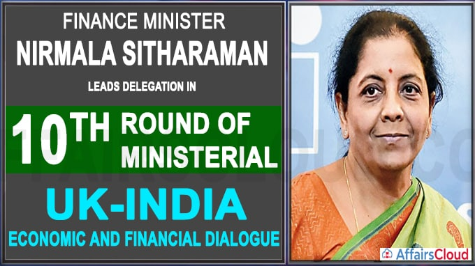 FM leads delegation in 10th Round of Ministerial UK-India Economic and Financial Dialogue
