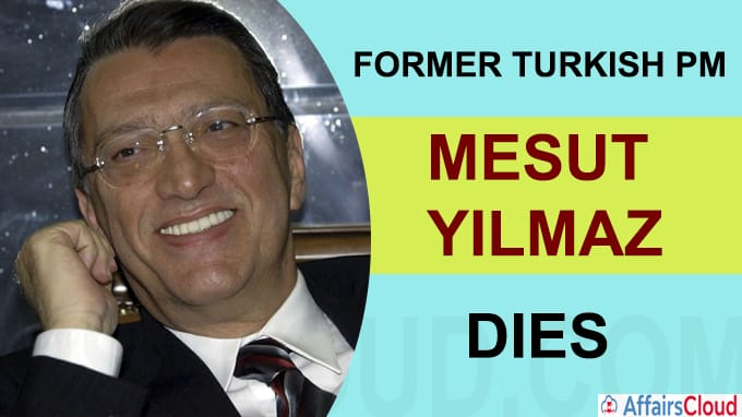 Former Turkish PM and veteran politician Mesut Yilmaz dies