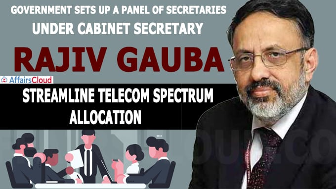 Government sets up a panel of secretaries under cabinet secretary Rajiv Gauba to streamline telecom spectrum allocation