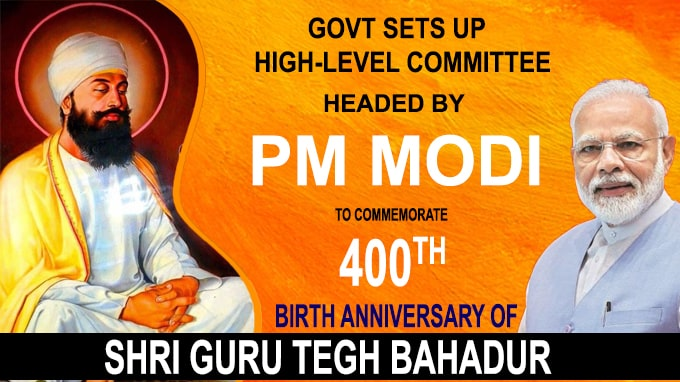 Govt Sets Up High-level Committee Headed by PM Modi to Commemorate 400th Birth Anniversary of Shri Guru Tegh Bahadur