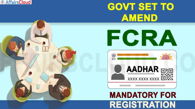 Govt set to amend FCRA Aadhar to be mandatory for registration