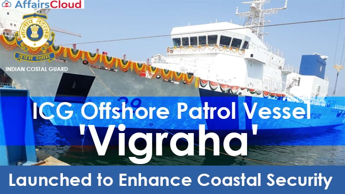 ICG-Offshore-Patrol-Vessel-'Vigraha'-launched-to-enhance-coastal-security