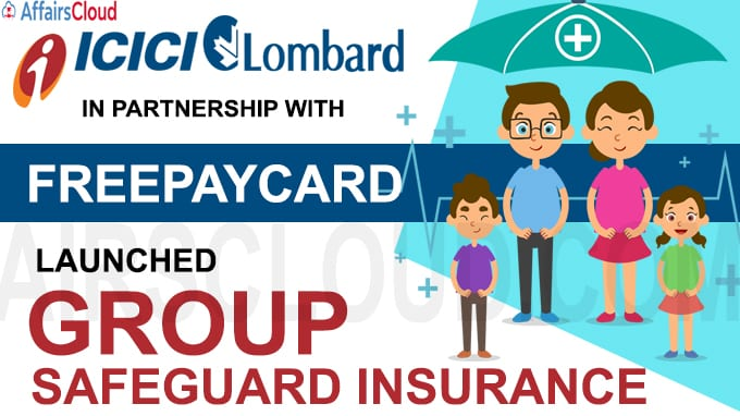 ICICI Lombard in partnership with Freepaycard launched Group Safeguard Insurance