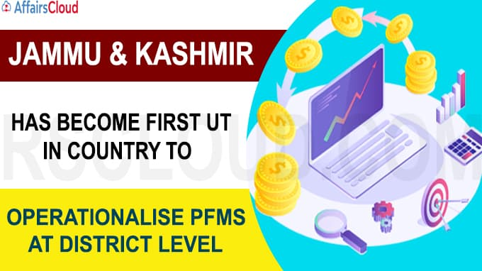 J&K has become first UT in country to operationalise PFMS at district level