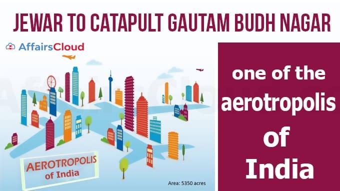 Jewar to catapult Gautam Budh Nagar into the first aerotropolis of India new