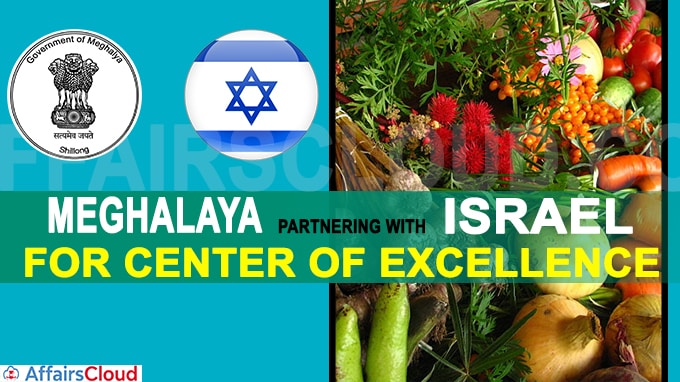Meghalaya partnering with israel for center of excellence