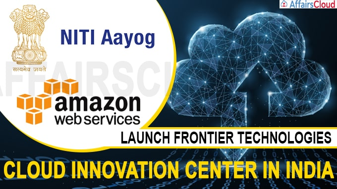 NITI Aayog &AWS Launch Frontier Technologies Cloud Innovation Center in India