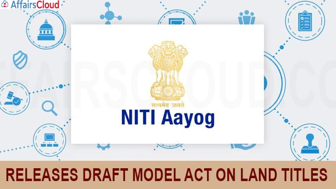 Niti Aayog releases draft model Act on land titles