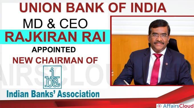 Union Bank of India MD & CEO Rajkiran Rai is new chairman of IBA
