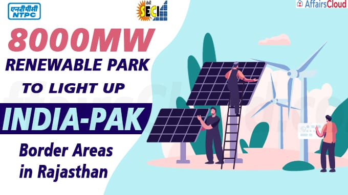 8000MW renewable park to light up India-Pak border areas in Rajasthan