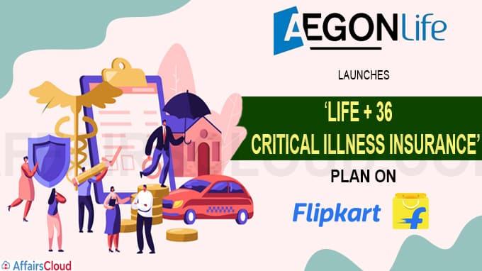 Aegon Life Insurance launches 'Life + 36 critical illness Insurance' plan on Flipkart