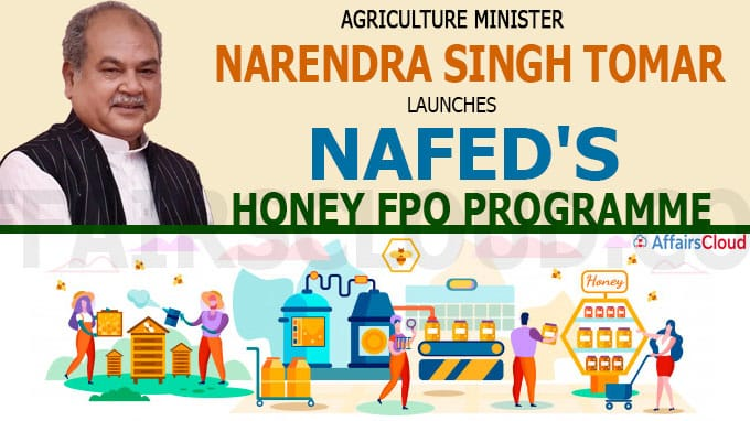 Agriculture Minister Narendra Singh Tomar launches Nafed's Honey FPO Programme
