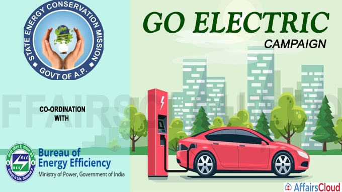 Bureau of Energy Efficiency (BEE) in coordination with A P State Energy Conservation Mission (APSECM) launched the 'Go Electric' campaign