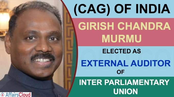 CAG Murmu elected as external auditor of Inter Parliamentary Union