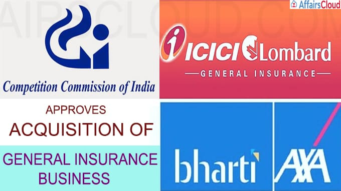 CCI approves acquisition of General Insurance Business of Bharti AXA by ICICI Lombard
