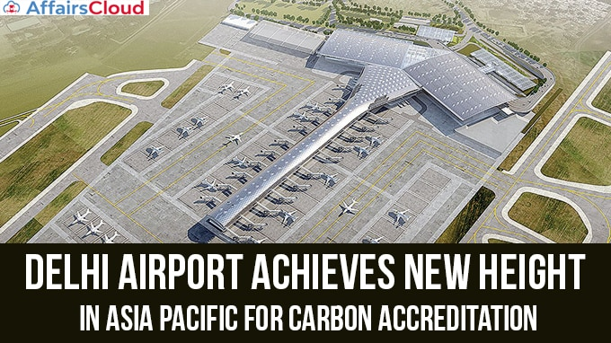 Delhi-Airport-achieves-new-height-in-Asia-Pacific-for-Carbon-Accreditation
