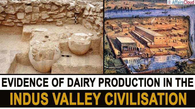 Evidence of dairy production in the Indus Valley Civilisation Indus Valley Civilisation