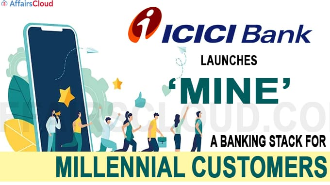 ICICI Bank launches 'Mine', a banking stack for millennial customers