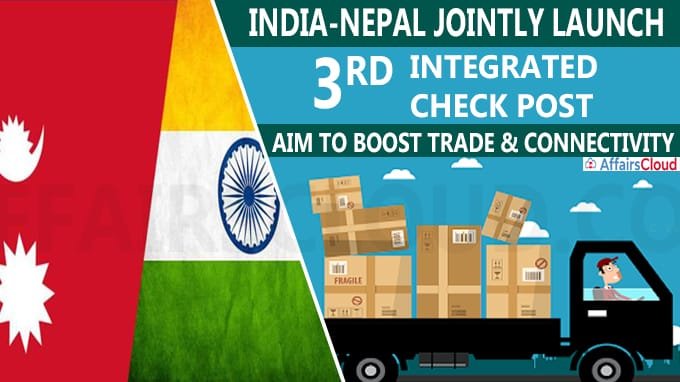 India-Nepal Jointly Launch 3rd Integrated Check Post