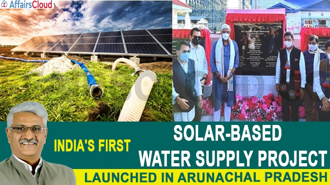 India's first solar-based water supply project launched in Arunachal Pradesh