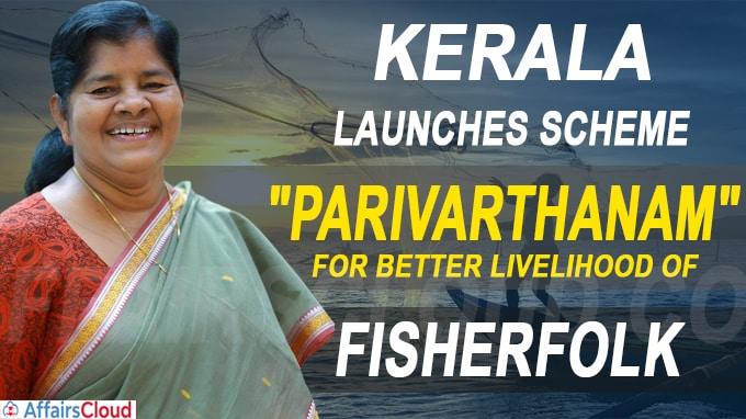 Kerala launches scheme Parivarthanam for better livelihood of fisherfolk