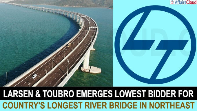 Larsen & Toubro emerges lowest bidder for country's longest river bridge in Northeast