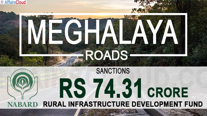 NABARD sanctions RS 74-31 crore for Meghalaya roads