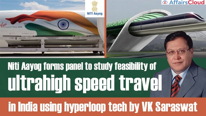 Niti-Aayog-forms-panel-to-study-feasibility-of-ultrahigh-speed-travel-in-India-using-hyperloop-tech-by-VK-Saraswat