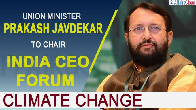 Prakash Javdekar to Chair india ceo forum on Climate Change
