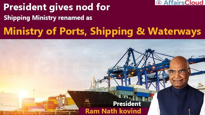 President-gives-nod-for-Shipping-Ministry-renamed-as-Ministry-of-Ports,-Shipping-&-Waterways