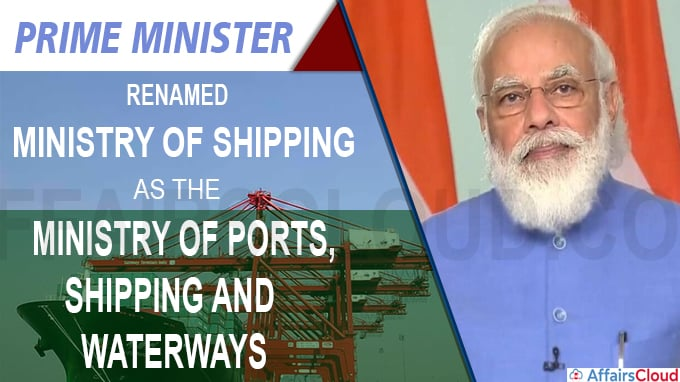Prime Minister renamed the Ministry of Shipping as the Ministry of Ports, Shipping and Waterways