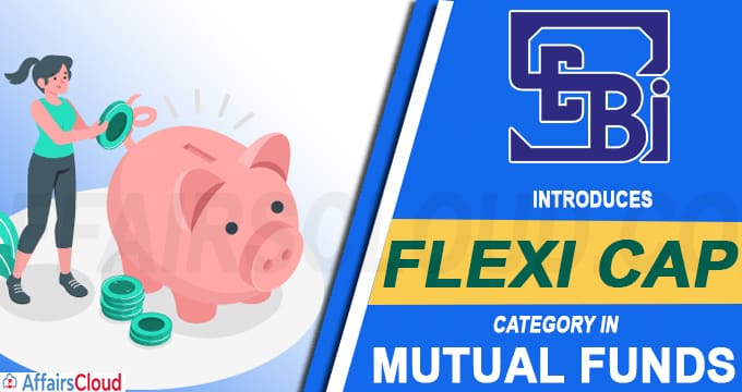 Sebi introduces flexi cap category in mutual funds