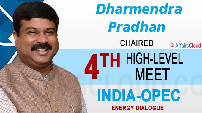 dharmendra pradhan chaired 4th high-level meet of the india-opec energy dialogue