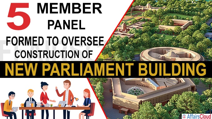 5-member panel formed to oversee construction of new Parliament building