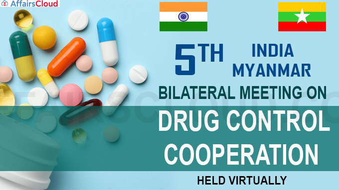 5th India - Myanmar bilateral meeting on Drug Control Cooperation held virtually