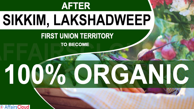 After Sikkim, Lakshadweep is the first Union Territory to become 100 per cent organic