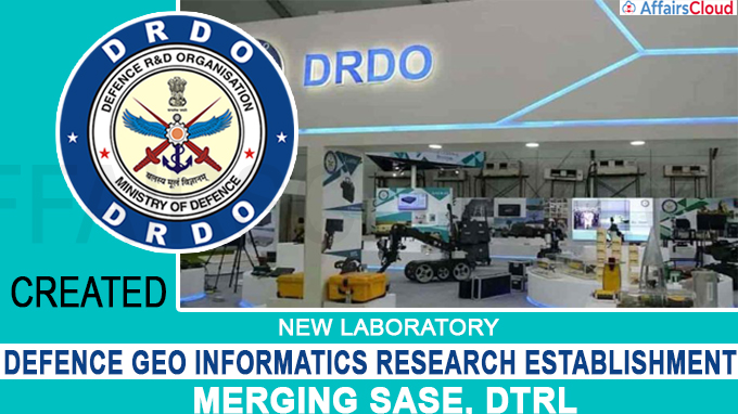 DRDO has created a new laboratory named Defence Geo Informatics Research Establishment