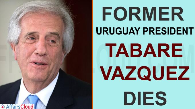 Former Uruguay President Tabare Vazquez dies