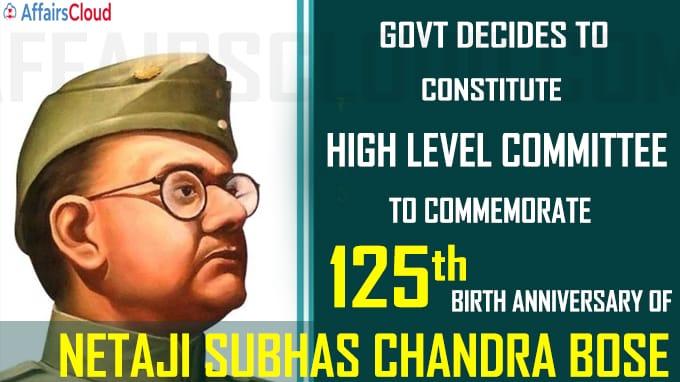 Govt decides to constitute High Level Committee to commemorate 125th birth anniversary of Netaji Subhas Chandra Bose
