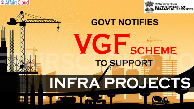 Govt notifies VGF scheme to support infra projects