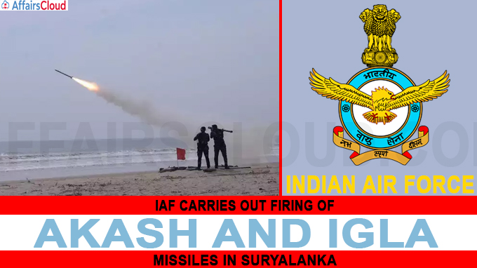 IAF carries out firing of Akash and Igla missiles in Suryalanka