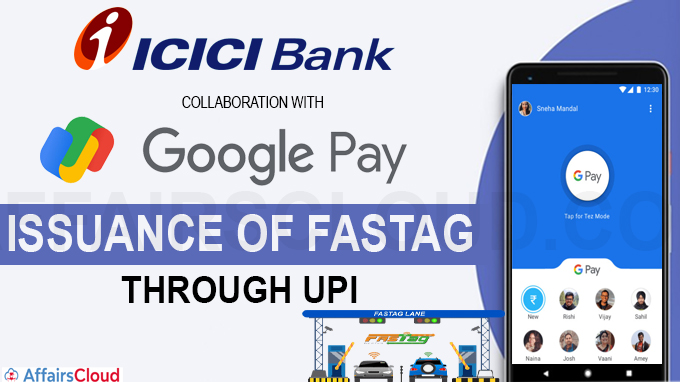 ICICI Bank collaborated with Google Pay for issuance of FASTag through UPI