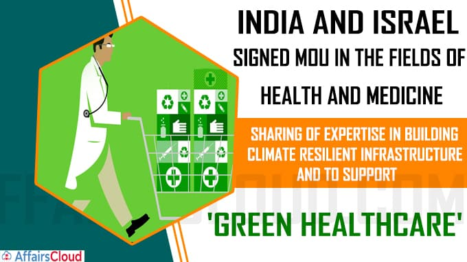 India and Israel signed MoU in the fields of health and medicine, sharing of expertise in building climate resilient infrastru