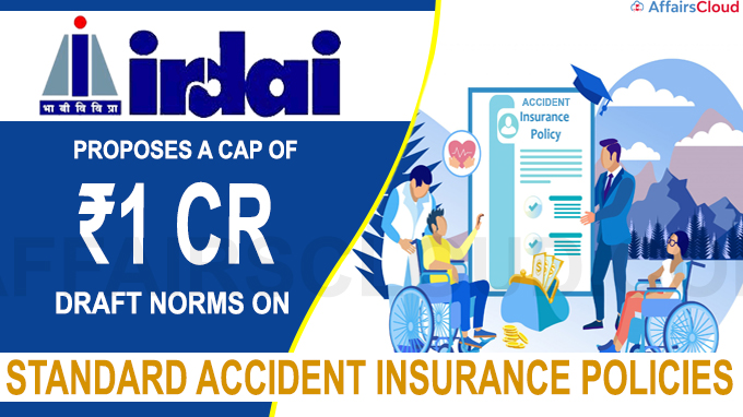Irdai proposes a cap of ₹1 cr in draft norms on standard accident insurance policies