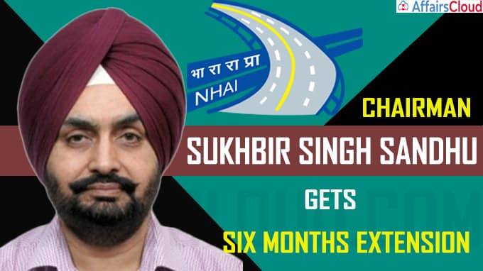 NHAI chairman Sukhbir Singh Sandhu gets six months extension