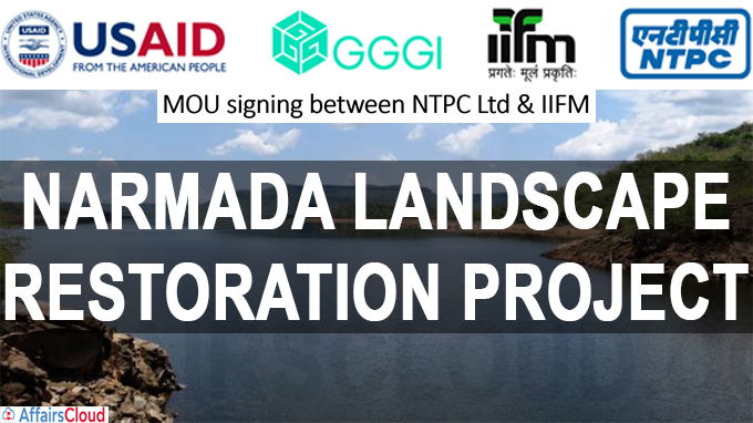 NTPC signs MoU with IIFM, Bhopal for Narmada Landscape Restoration Project