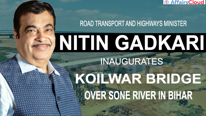 Nitin Gadkari today inaugurated Koilwar bridge