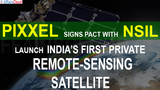 Pixxel signs pact with NSIL to launch India's first private remote-sensing satellite
